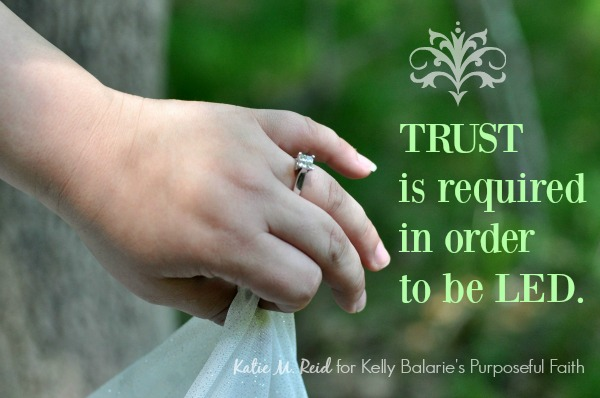 Trust is Required in order to be Led by Katie M. Reid for Kelly Balarie's Purposeful Faith