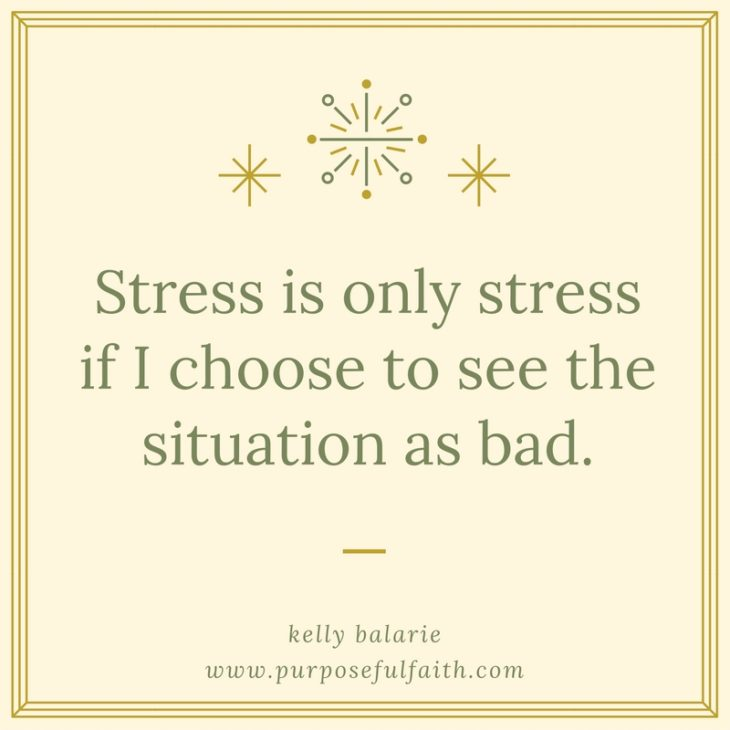 Stress is only stress if I choose to see the situation as bad.