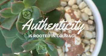 Authenticity is rooted in courage by Katie M. Reid for Kelly Balarie's Purposeful Faith