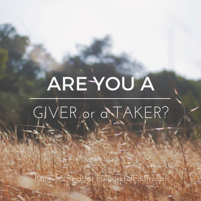 Are you a giver or a taker quote by Katie M. Reid for Kelly Balarie's Purposeful Faith