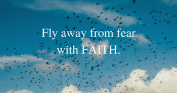 Fly away from fear with faith quote for Purposeful Faith