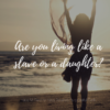 Living like a slave or like a daughter image by Katie M. Reid for Kelly Balarie's Purposeful Faith blog