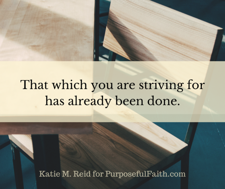 no more striving it's already been done quote by katie m. reid for purposeful faith blog