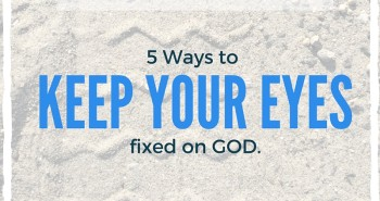 Keep your Eyes on God
