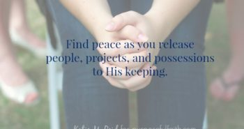 Peace in release to His Keeping by Katie M. Reid for purposefulfaith.com