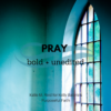 pray bold and unedited prayers quote by Katie M. Reid for Kelly Balarie's Purposeful Faith blog
